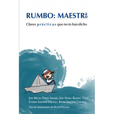 RUMBO MAESTR@, CLAVES PRÁCTICAS QUE NO TE HAN DICHO